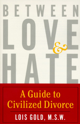 Image for Between Love and Hate: A Guide to Civilized Divorce