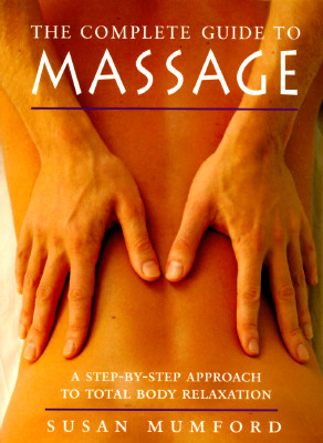 Image for The Complete Guide to Massage: A Step-by-Step Approach to Total Body Relaxation