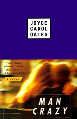 Man Crazy: A Novel, Joyce Carol Oates