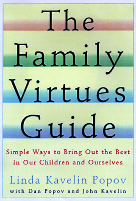 The Family Virtues Guide: Simple Ways to Bring Out the Best in Our Children and Ourselves, Popov, Linda Kavelin; Popov, Dan; Kavelin, John