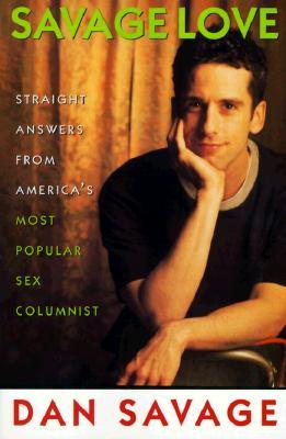 Savage Love: Straight Answers from America's Most Popular Sex Columnist, Dan Savage