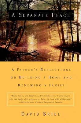 A Separate Place: A Family, a Cabin in the Woods, and a Journey of Love and Spirit, Brill, David