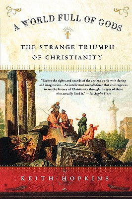 A World Full of Gods: The Strange Triumph of Christianity, Hopkins, Keith