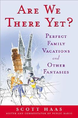 Image for Are We There Yet? : Perfect Family Vacations and Other Fantasies