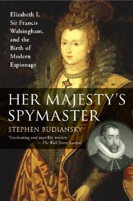 Image for Her Majesty's spymaster : Elizabeth I, Sir Francis Walsingham, and the birth of modern Espionage