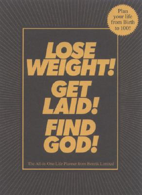 Lose Weight! Get Laid! Find God!: The All-in-One Life Planner, Benrik