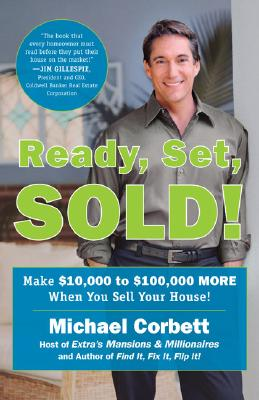 Ready, Set, Sold!: The Insider Secrets to Sell Your House Fast--for Top Dollar!, Michael Corbett