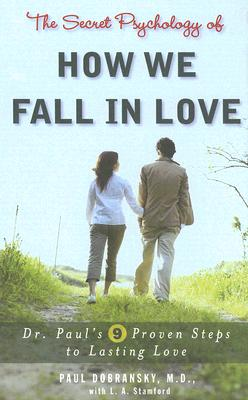 The Secret Psychology of How We Fall in Love: Dr. Paul's 9 Proven Steps to Lasting Love, Dobransky, Paul