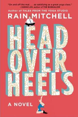 Head Over Heels: A Novel, Rain Mitchell
