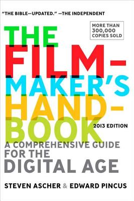 The Filmmaker's Handbook: A Comprehensive Guide for the Digital Age: 2013 Edition, Ascher, Steven; Pincus, Edward