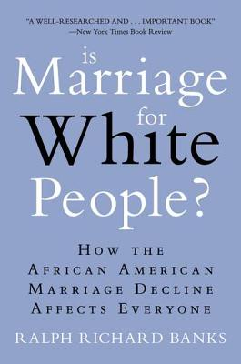 IS MARRIAGE FOR WHITE PEOPLE?, RALPH RICHARD BANKS
