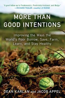 Image for More Than Good Intentions: Improving the Ways the World's Poor Borrow, Save, Far