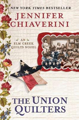 The Union Quilters: An Elm Creek Quilts Novel, Chiaverini, Jennifer