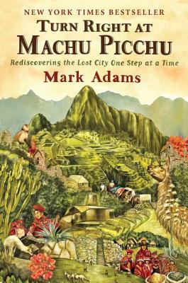 Image for TURN RIGHT AT MACHU PICCHU REDISCOVERING THE LOST CITY ONE STEP AT A TIME