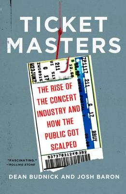 TICKET MASTERS : THE RISE OF THE CONCERT, DEAN BUDNICK