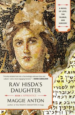 Rav Hisda's Daughter, Book I: Apprentice: A Novel of Love, the Talmud, and Sorcery, Maggie Anton