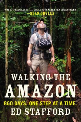 Walking the Amazon: 860 Days. One Step at a Time., Stafford, Ed