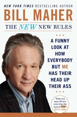 Image for The New New Rules: A Funny Look at How Everybody but Me Has Their Head Up Their Ass