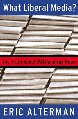 Image for WHAT LIBERAL MEDIA? : THE TRUTH ABOUT BIAS AND THE NEWS