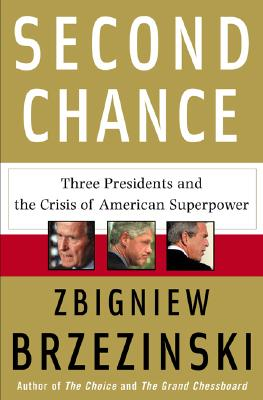 Second Chance: Three Presidents and the Crisis of American Superpower, Brzezinski, Zbigniew