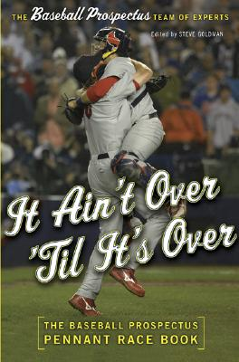 Image for It Ain't Over 'Til It's Over; The Baseball Prospectus Team of Experts, Pennant Race Book