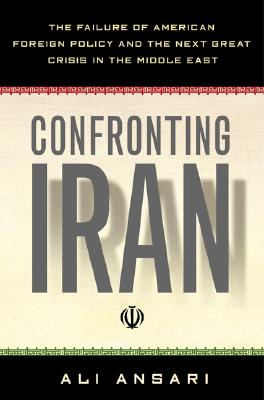 Image for Confronting Iran: The Failure of American Foreign Policy and the Next Great Crisis in the Middle East