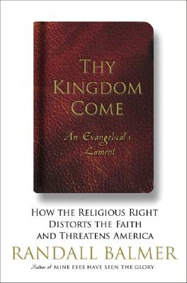 Image for THY KINGDOM COME: AN EVANGELICAL'S LAMENT: HOW THE RELIGIOUS RIGHT DISTORTS THE FAITH AND THREATENS AMERICA