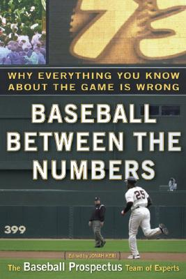 Image for Baseball Between the Numbers: Why Everything You Know About the Game is Wrong