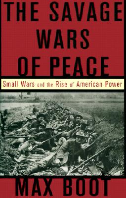 Image for SAVAGE WARS OF PEACE: SMALL WARS AND THE RISE OF AMERICAN POWER