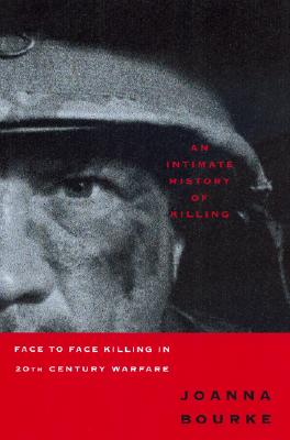 Image for An Intimate History Of Killing: Face To Face Killing In Twentieth Century Warfare