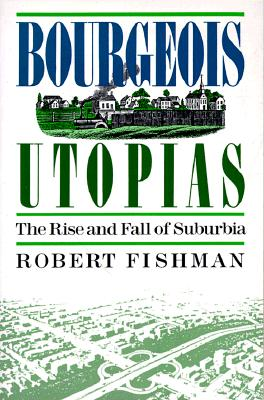 Image for Bourgeois Utopias: The Rise And Fall Of Suburbia