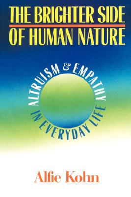 The Brighter Side of Human Nature: Altruism and Empathy in Everyday Life, Kohn, Alfie