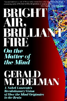 Bright Air, Brilliant Fire: On The Matter Of The Mind, Edelman, Gerald