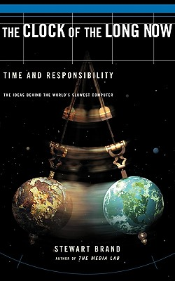 Clock Of The Long Now: Time And Responsibility: The Ideas Behind The World's Slowest Computer, Brand, Stewart