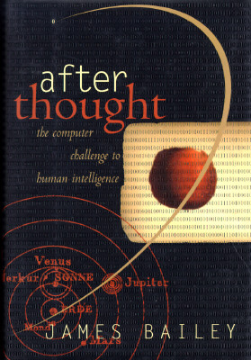 After Thought: The Computer Challenge To Human Intelligence, Bailey, James