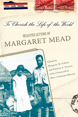 To Cherish the Life of the World: The Selected Letters of Margaret Mead, Margaret Caffrey, Patricia Francis
