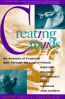 Image for Creating Minds: An Anatomy of Creativity as Seen Through the Lives of Freud, Einstein, Picasso, Stravinsky, Eliot, Graham, and Gandhi