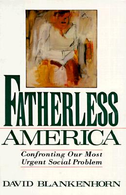 Image for Fatherless America: Confronting Our Most Urgent Social Problem