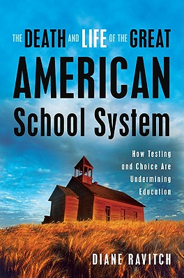 Image for The Death and Life of the Great American School System: How Testing and Choice Are Undermining Education
