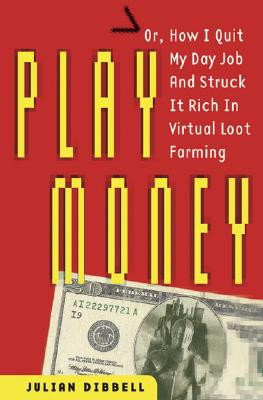 Image for Play Money: Or, How I Quit My Day Job and Made Millions Trading Virtual Loot