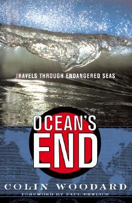 Ocean's End Travels Through Endangered Seas, Woodard, Colin