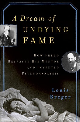 Image for A Dream of Undying Fame: How Freud Betrayed His Mentor and Invented Psychoanalysis