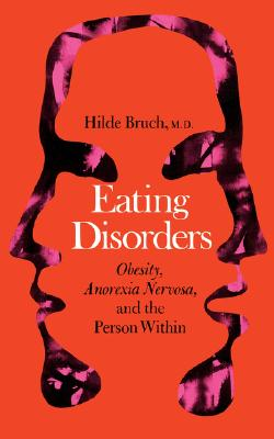 Eating Disorders: Obesity, Anorexia Nervosa, and the Person Within, Hilda Bruch