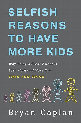 Image for SELFISH REASONS TO HAVE MORE KIDS WHY BEING A GREAT PARENT IS LESS WORK AND MORE FUN THAN YOU THINK