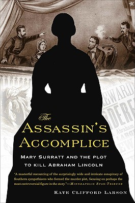 The Assassin's Accomplice: Mary Surratt and the Plot to Kill Abraham Lincoln, Kate Clifford Larson