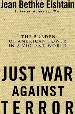 Image for Just War Against Terror: Ethics And The Burden Of American Power In A Violent World