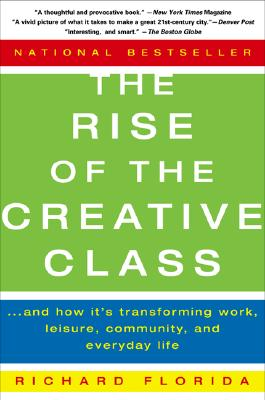 The Rise of the Creative Class: And How It's Transforming Work, Leisure, Community and Everyday Life, Florida, Richard L.