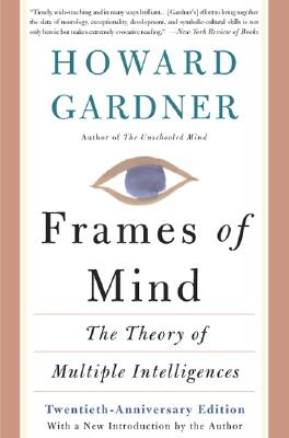 "Frames Of Mind: The Theory Of Multiple Intelligences, ""Gardner, Howard E."""