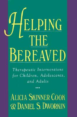 Image for Helping The Bereaved: Therapeutic Interventions For Children, Adolescents, And Adults