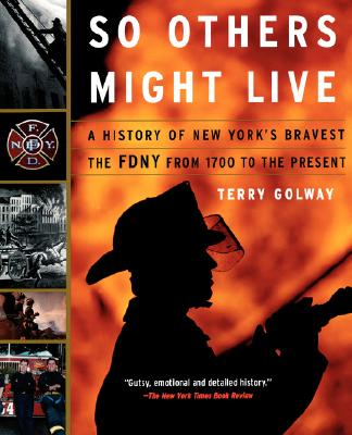 So Others Might Live: A History of New York's Bravest The Fdny from 1700 to the Present, Golway, Terry